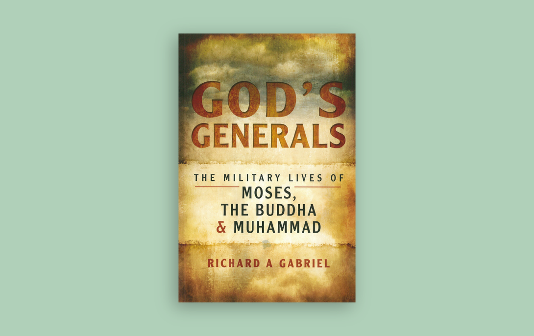 God's Generals The Military Lives of Moses, The Buddha & Muhammad Tan Yang International Pen & Sword Books