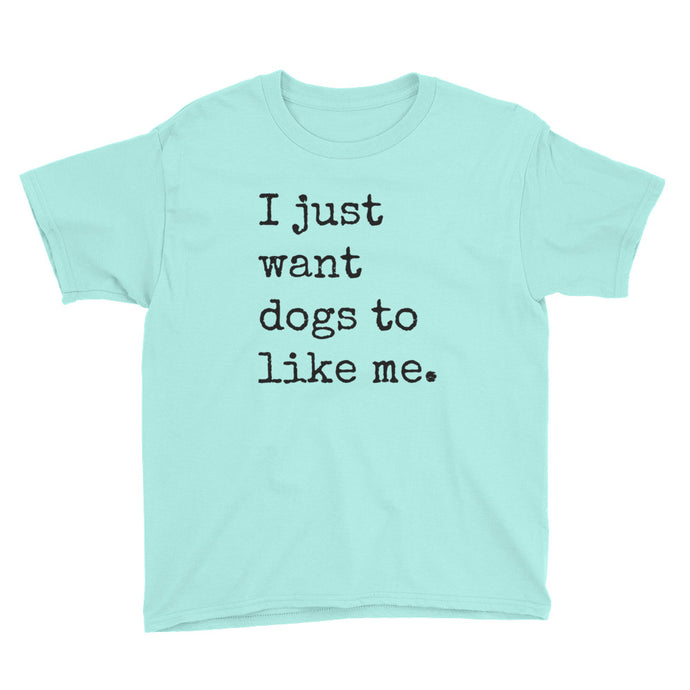 I Just Want Dogs to Like me - Youth Tee