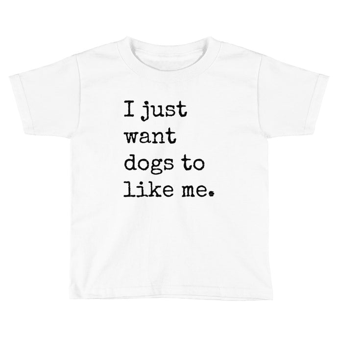 I Just Want Dogs to Like Me - Toddler Tee