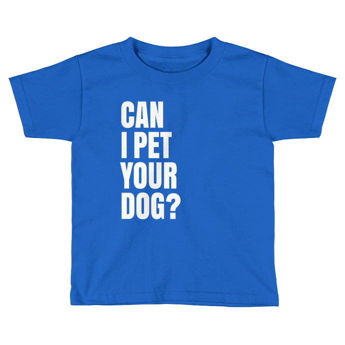 Can I Pet Your Dog - Toddler Tee