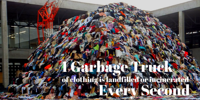 1 garbage truck of clothing is landfilled or incinerated every second