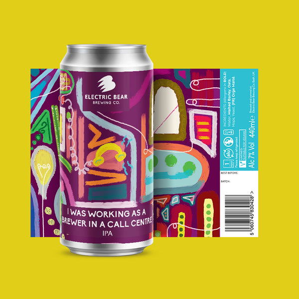 I was working as a brewer in a call centre - 7% IPA 6 440ml Can