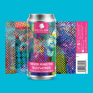 Never Mind The Buzzwords 5.5% Black forest gateaux sour 440ml can - Electric Bear Brewing Bath