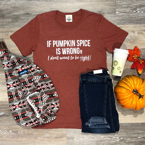"""If Pumpkin Spice Is Wrong"" T-Shirt in Heather Clay"