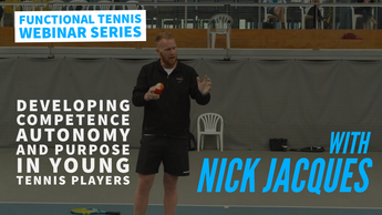 Webinar 11 - Developing Competence/Autonomy and Purpose in Young Tennis Players