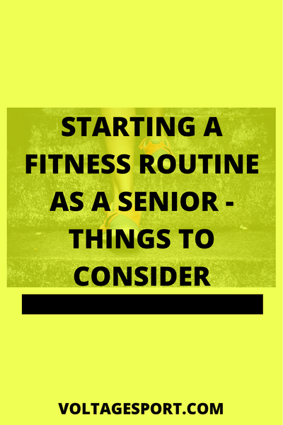 STARTING A FITNESS ROUTINE AS A SENIOR - THINGS TO CONSIDER