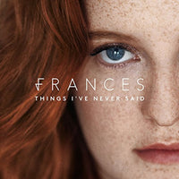 FRANCES Things I've Never Said CD 2017 - 852 Entertainment