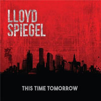 LLOYD SPIEGEL This Time Tomorrow (AU) CD 2017