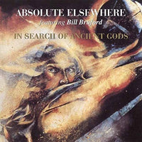 ABSOLUTE ELSEWHERE FEAT BILL BRUFORD In Search Of Ancient Gods CD