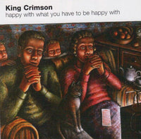 KING CRIMSON Happy With What You Have to be Happy With CD 2008 - 852 Entertainment