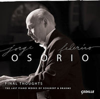 Jorge Federico Osorio Final Thoughts - The Last Piano Works of Schubert & Brahms 2CD 2017