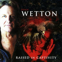 JOHN WETTON Raised In Captivity CD 2011 - 852 Entertainment