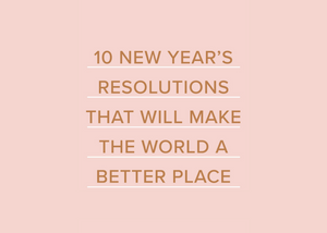 10 New Year's Resolutions That Will Make the World a Better Place
