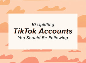 10 Uplifting TikTok Accounts You Should Be Following