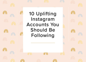 10 Uplifting Instagram Accounts You Should Be Following
