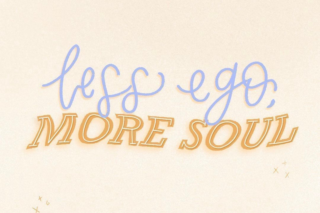 Less ego, more soul quote