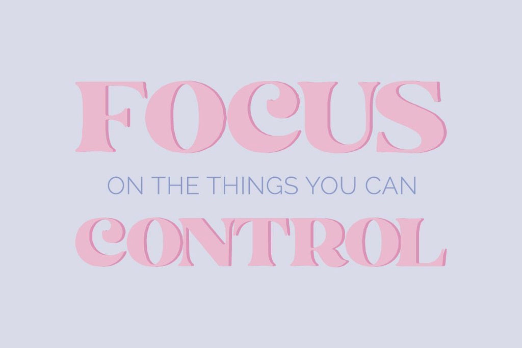 Focus on the things you can control quote