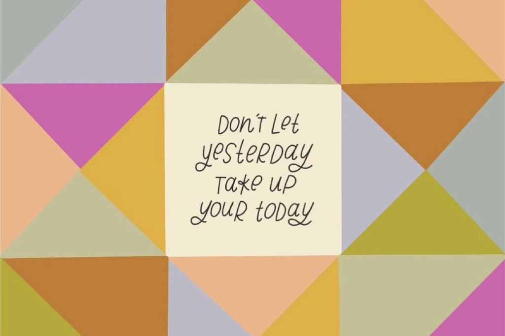 Don't let yesterday take up your today quote