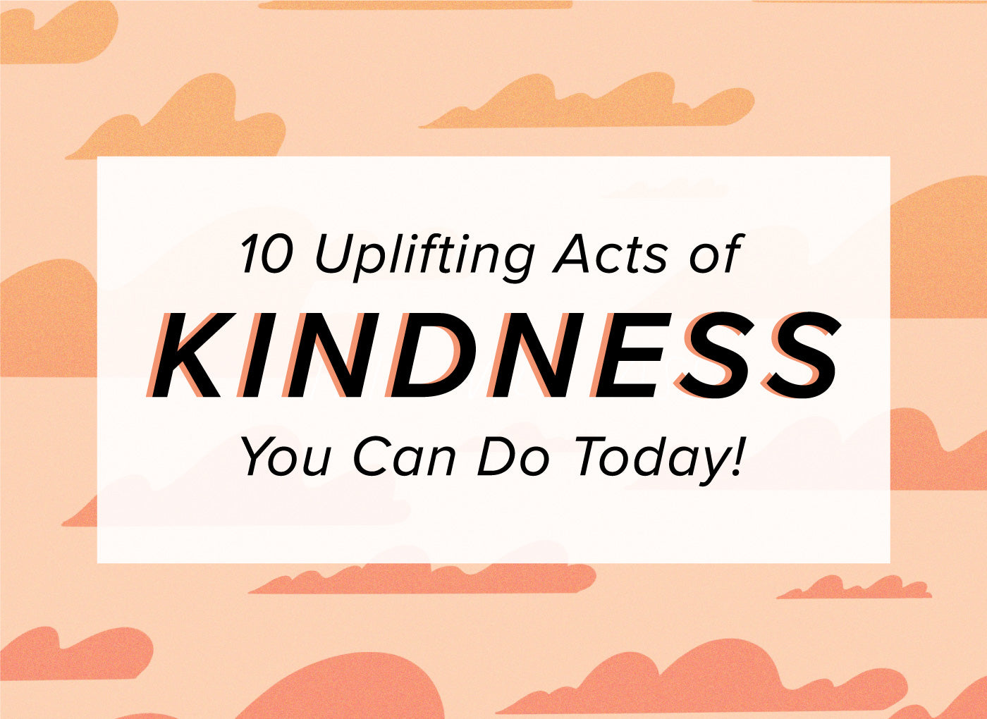 10 Acts of Kindness You Can Do Right Now