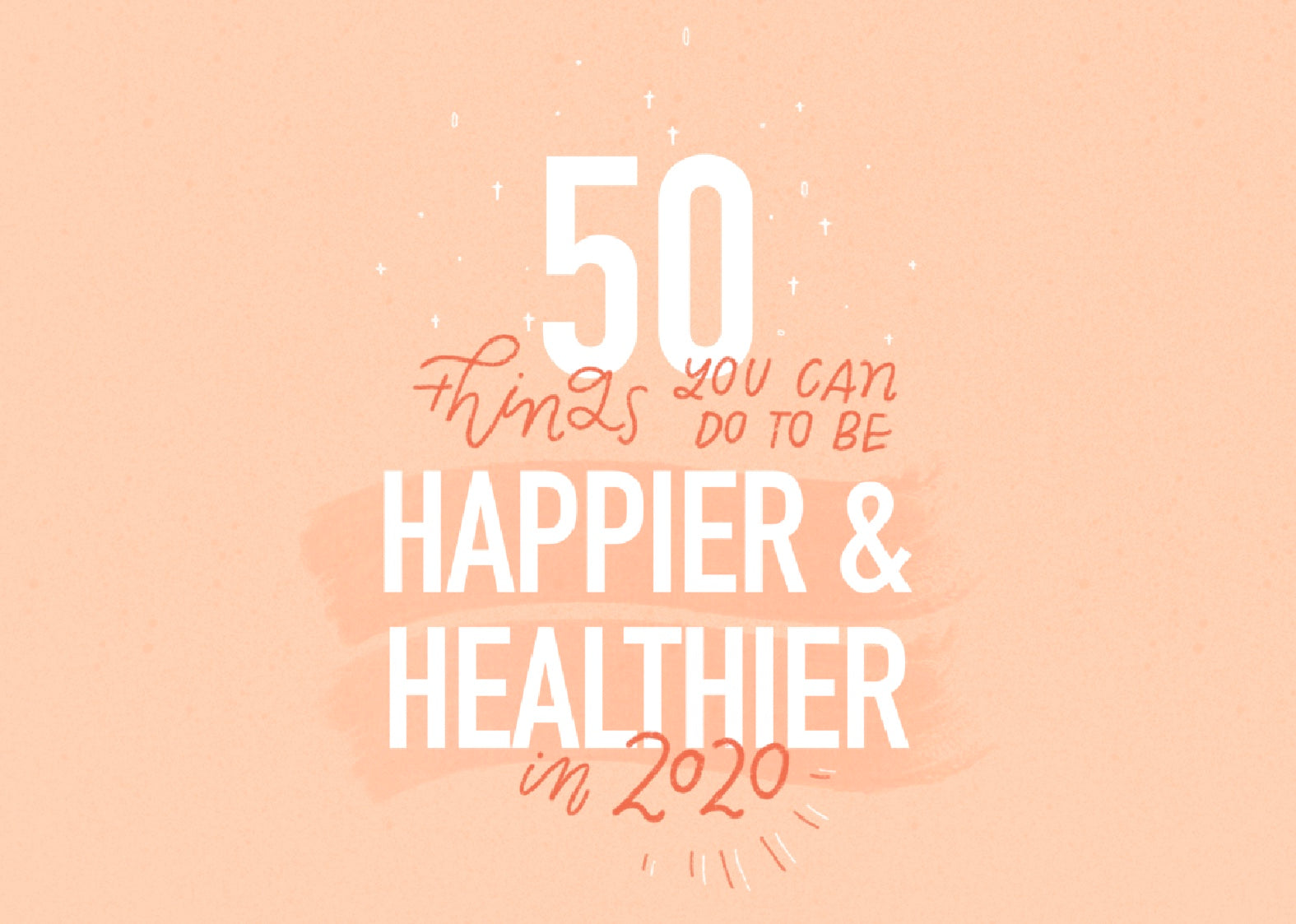 50 Things You Can Do To Be Healthier and Happier in 2020