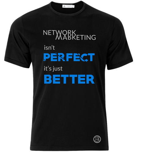 Network Marketing Is Better (Perfect Better design) Tee