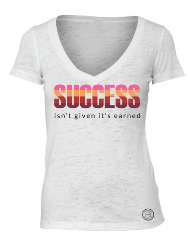 Success Isn't Given It's Earned Burnout V-Neck Tee