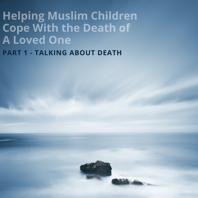 Helping Muslim Children Cope with the Death of a Loved One - Talking About Death