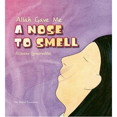 Allah Gave Me A Nose To Smell (Allah the Maker Series)