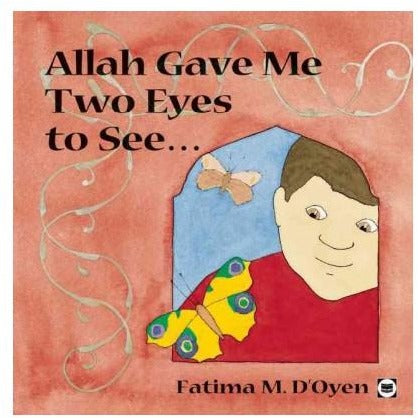 Allah Gave Me Two Eyes to See (Allah the Maker Series)