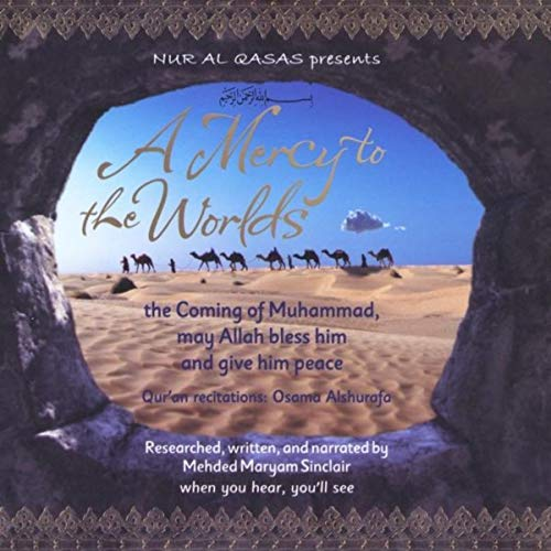 A Mercy to the Worlds: the Coming of Muhammad (pbuh) (CD)