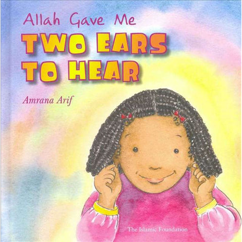 Allah Gave Me Two Ears To Hear (Allah the Maker Series)