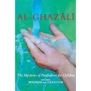 Al-Ghazali 3 - The Mysteries of Purification for Children (Curriculum and Workbook) - Set 3