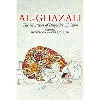 Al-Ghazali 4 - The Mysteries of Prayer for Children (Curriculum and Workbook) - Set 4