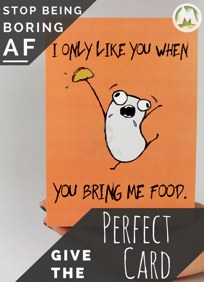 I Only Like You When You Bring Me Food Funny Greeting Card MemoryTag Greeting Cards-Greeting Card-MemoryTag Greeting Cards