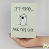 It's Friday… F*ck This Sh*t Funny Greeting Card MemoryTag Greeting Cards-Greeting Card-MemoryTag Greeting Cards