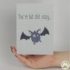 You're Bat Sh*t Crazy… Funny Greeting Card MemoryTag Greeting Cards-Greeting Card-MemoryTag Greeting Cards