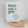 You're such a Gem Funny Greeting Card MemoryTag Greeting Cards-Greeting Card-MemoryTag Greeting Cards