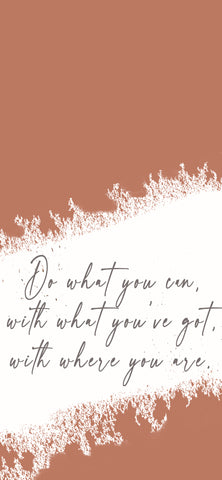 Do what you can, with what you've got, with where you are