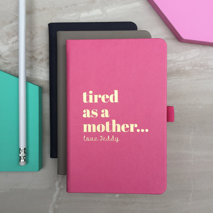 'Tired as a Mother' Notebook