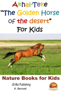 "Akhal-Teke ""The Golden Horse of the desert"" For Kids-Nature Books for Kids"