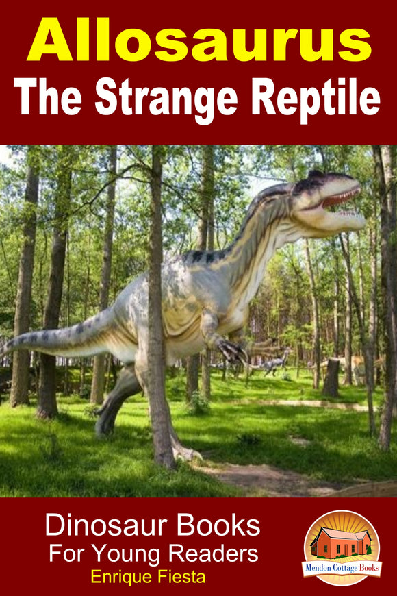 Allosaurus The Strange Reptile
