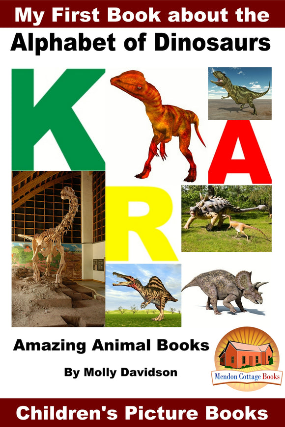My First Book about the Alphabet of Dinosaurs - Amazing Animal Books