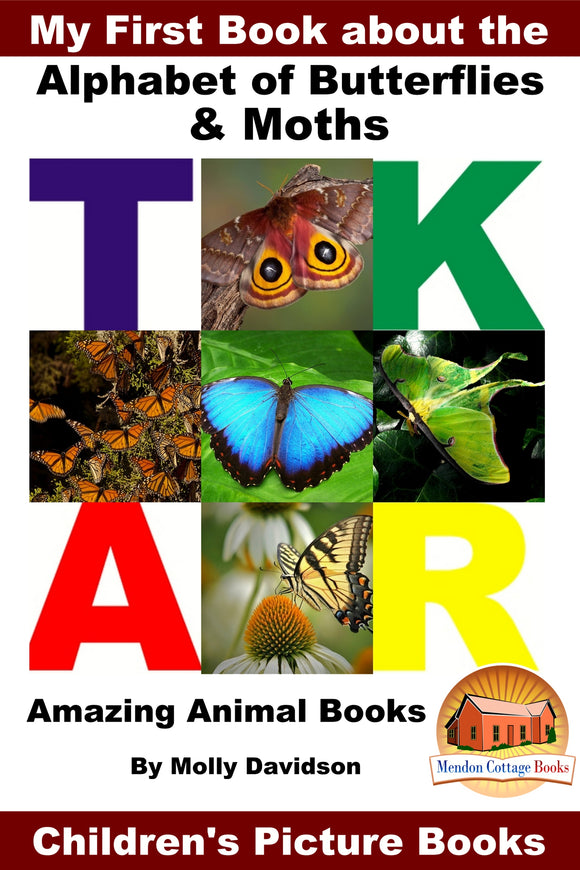 My First Books About about the Alphabet of Butterflies and Moths-  Amazing Animal Books
