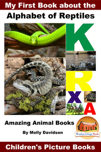 My First Book about the Alphabet of Reptiles - Amazing Animal Books