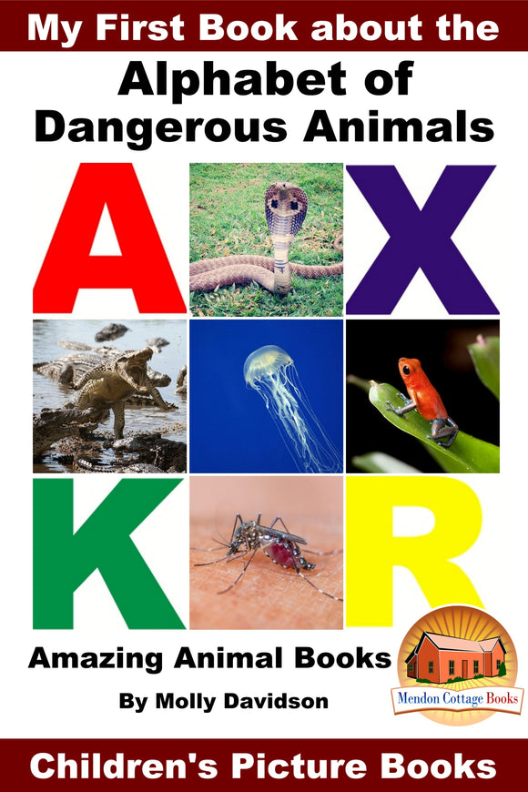 My First Book about the Alphabet of Dangerous Animal - Amazing Animal Books