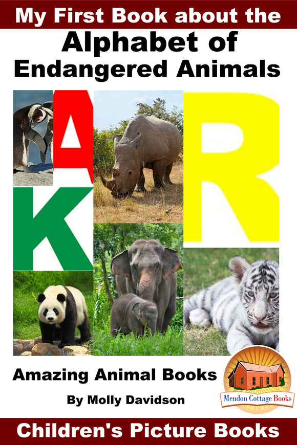 My First Book about the  Alphabet of  Endangered Animals - Amazing Animal Books