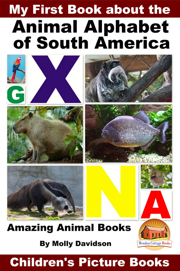 My First Book about the Animal Alphabet of South America - Amazing Animal Books