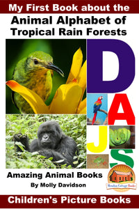 My First Book about the Animal Alphabet of Tropical Rain Forests - Amazing Animal Books