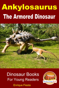 Ankylosaurus The Armored Dinosaur-Dinosaur Books For Young Readers