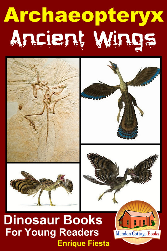 Archaeopteryx Ancient Wings-Dinosaur Books for Young Readers
